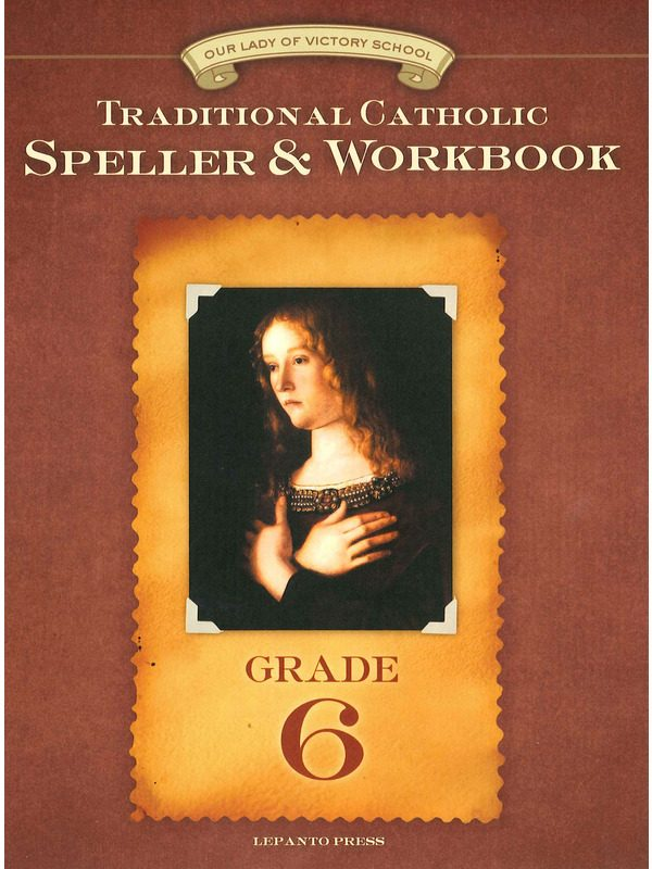 Traditional Catholic Speller & Workbook #6